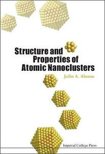 Structure and Properties of Atomic Nanoclusters - Julio A. Alonso - cover