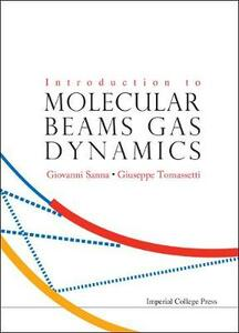Introduction To Molecular Beams Gas Dynamics - Giuseppe Tomassetti,Giovanni Sanna - cover
