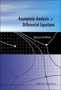 Asymptotic Analysis of Differential Equations - Roscoe White - cover
