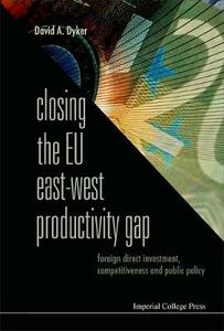 Closing The Eu East-west Productivity Gap: Foreign Direct Investment, Competitiveness And Public Policy - cover