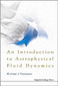 Introduction To Astrophysical Fluid Dynamics, An - Michael John Thompson - cover