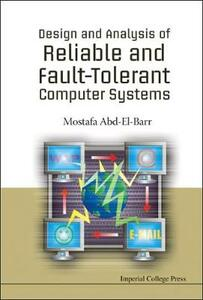 Design And Analysis Of Reliable And Fault-tolerant Computer Systems - Mostafa Abd-El-Barr - cover