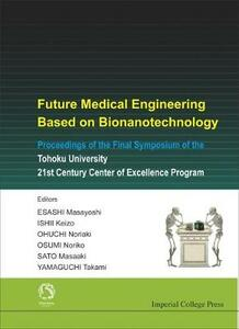 Future Medical Engineering Based On Bionanotechnology - Proceedings Of The Final Symposium Of The Tohoku University 21st Century Center Of Excellence Program - cover