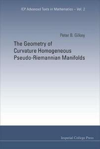 Geometry Of Curvature Homogeneous Pseudo-riemannian Manifolds, The - Peter B. Gilkey - cover