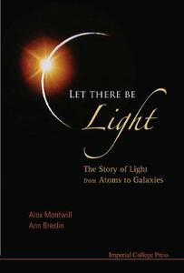 Let There Be Light: The Story Of Light From Atoms To Galaxies - Alex Montwill,Ann Breslin - cover