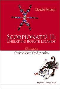 Scorpionates Ii: Chelating Borate Ligands - Dedicated To Swiatoslaw Trofimenko - Claudio Pettinari - cover
