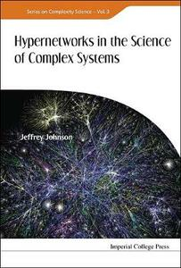Hypernetworks In The Science Of Complex Systems - Jeffrey Johnson - cover