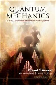 Quantum Mechanics: It's Early Development and the Road to Entanglement - E. G. Steward - cover