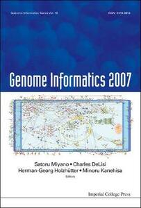 Genome Informatics 2007: Genome Informatics Series Vol. 18 - Proceedings Of The 7th Annual International Workshop On Bioinformatics And Systems Biology (Ibsb 2007) - cover