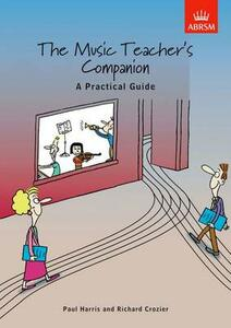 The Music Teacher's Companion: A Practical Guide: UK & International edition - Paul Harris,Richard Crozier - cover