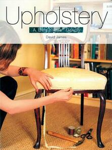 Upholstery: A Beginner's Guide - David James - cover
