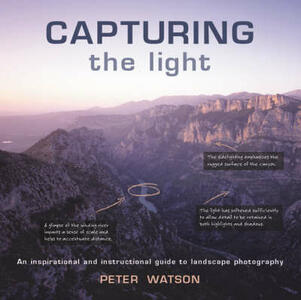 Capturing the Light: An Inspirational and Instructional Guide to Landscape Photography - Peter Watson - cover
