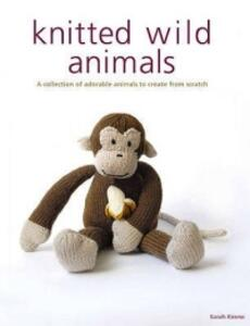 Knitted Wild Animals: A Collection of Adorable Animals to Create from Scratch - Sarah Keen - cover