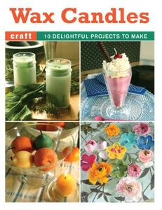 Wax Candles: 10 Delightful Projects to Make - cover