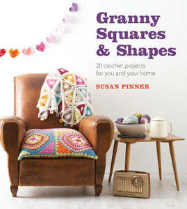 Granny Squares and Shapes: 20 Crochet Projects for You and Your Home - Susan Pinner - cover