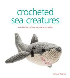 Crocheted Sea Creatures: A Collection of Marine Mates to Make - Vanessa Mooncie,Susie Johns - cover