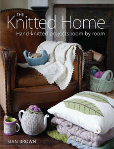 The Knitted Home: Hand-knitted Projects, Room by Room - Sian Brown - cover
