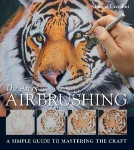 The Art of Airbrushing: A Simple Guide to Mastering the Craft - Giorgio Uccellini - cover