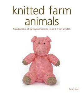 Knitted Farm Animals: A Collection of Farmyard Friends to Knit from Scratch - Sarah Keen - cover