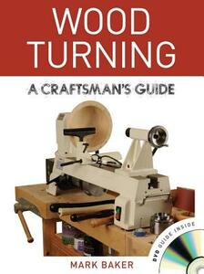 Wood Turning: A Craftsman's Guide - Mark Baker - cover