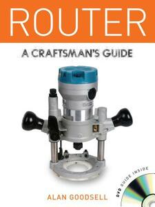 Router: A Craftsman's Guide - Alan Goodsell - cover