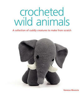 Crocheted Wild Animals: A Collection of Cuddly Creatures to Make from Scratch - Vanessa Mooncie - cover