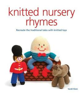 Knitted Nursery Rhymes: Recreate the Traditional Tales with Toys - Sarah Keen - cover