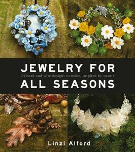 Jewelry for all seasons: 24 Bead and wire designs inspired by nature - Linzi Alford - cover