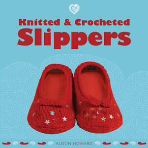 Knitted and Crocheted Slippers - Alison Howard - cover