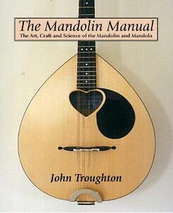 The Mandolin Manual: The Art, Craft and Science of the Mandolin and Mandola - John Troughton - cover