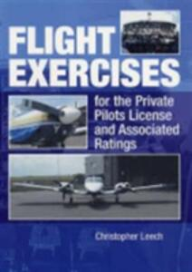 Flight Exercises for the Private Pilot's License and Associated Ratings - Christopher Leech - cover