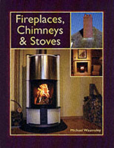 Fireplaces, Chimneys and Stoves - Michael Waumsley - cover