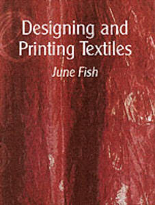 Designing and Printing Textiles - June Fish - cover