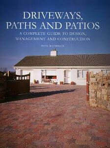 Driveways, Paths and Patios: A Complete Guide to Design Management and Construction - Tony McCormack - cover