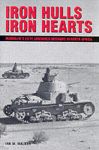Iron Hulls, Iron Hearts: Mussolini's Elite Armoured Divisions in North Africa - Ian W. Walker - cover
