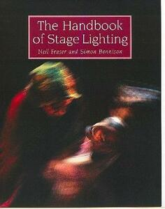 The Handbook of Stage Lighting - Neil Fraser,Simon Bennison - cover