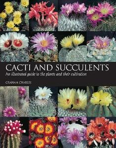 Cacti and Succulents: An illustrated guide to the plants and their cultivation - Graham Charles - cover