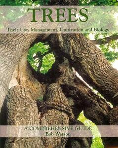 Trees: Their Use, Management, Cultivation and Biology - A Comprehensive Guide - Bob Watson - cover