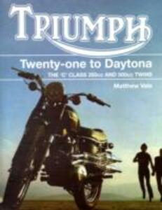 Triumph Twenty-One to Daytona: The C Class 350cc and 500cc Twins - Matthew Vale - cover