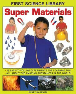 First Science Library: Super Materials: 13 Easy-to-follow Experimemnts for Learning Fun. All About the Amazing Substances in the World! - Wendy Madgwick - cover