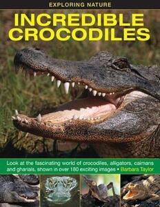 Exploring Nature: Incredible Crocodiles - Barbara Taylor - cover