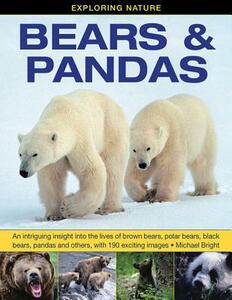 Exploring Nature: Bears & Pandas: An Intriguing Insight into the Lives of Brown Bears, Polar Bears, Black Bears, Pandas and Others, with 190 Exciting Images - Michael Bright - cover