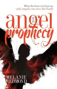 The Angel Prophecy: When the Forces of Evil Rise Up, Only Angels Can Save the Earth - Melanie Redmond - cover