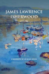 James Lawrence Isherwood: 1917-1989: A Biography by Dr Brian Iddon - Brian Iddon - cover