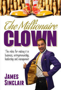 The Millionaire Clown: The rules for making it in business, entrepreneurship and leadership - James Sinclair - cover