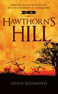 Hawthorn's Hill: Sometimes nuclear weapons don't have to be detonated to cause disaster - Denis Redmond - cover