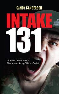 Intake 131: Memoirs of a Rhodesian Army Cadet - Sandy Sanderson - cover