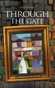 Through The Gate: A childhood home revisited - Jean Meyer - cover