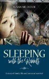 Sleeping With The Rabbits: A story of family life and personal survival - Susanne Defoe - cover