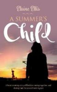 A Summer's Child: A heart-warming story of families coming together, and sharing their hopes and their regrets - Elaine Ellis - cover